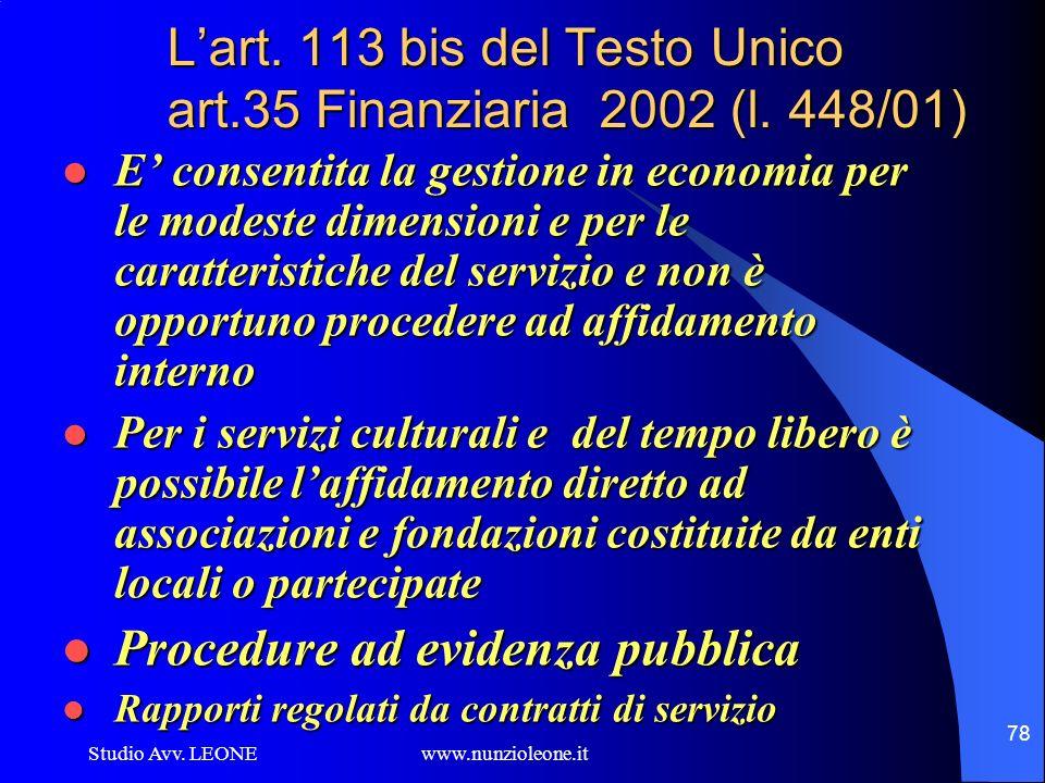 Studio Avv. LEONE www.nunzioleone.it 78 Lart. 113 bis del Testo Unico art.35 Finanziaria 2002 (l. 448/01) E consentita la gestione in economia per le
