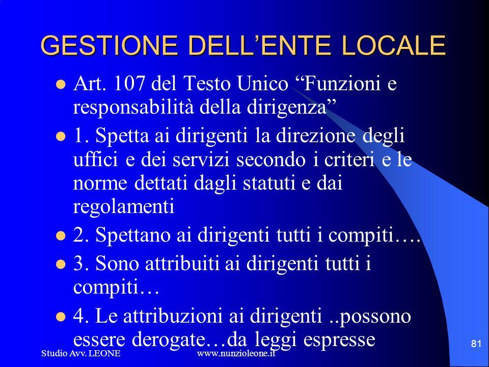 Studio Avv. LEONE www.nunzioleone.it 81 GESTIONE DELLENTE LOCALE Art. 107 del Testo Unico Funzioni e responsabilità della dirigenza 1. Spetta ai dirig