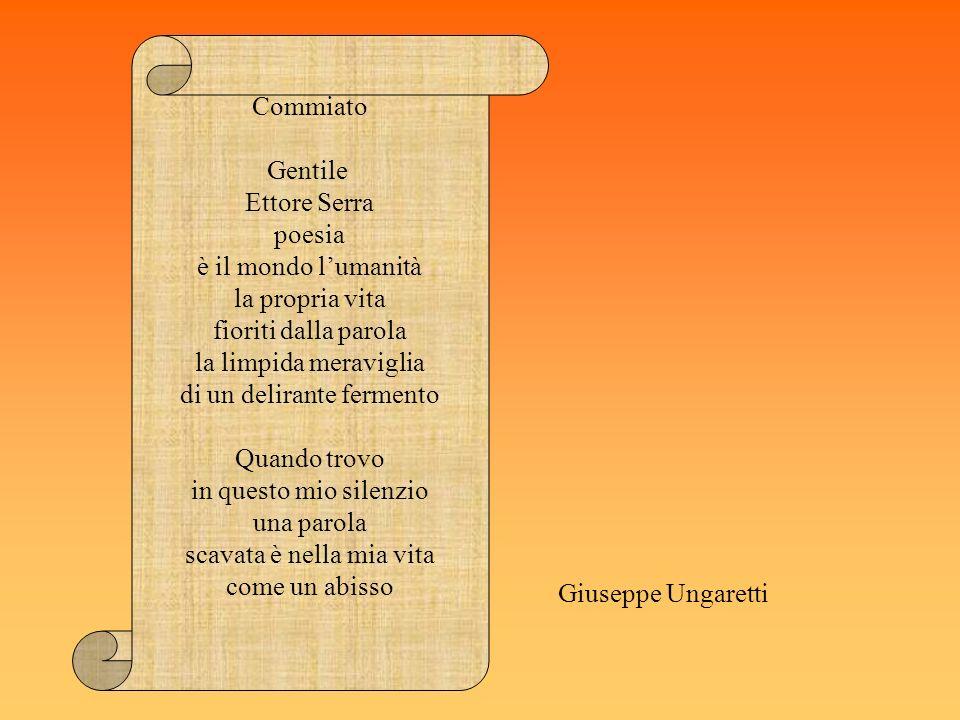 Giuseppe Ungaretti Commiato Gentile Ettore Serra poesia è il mondo lumanità la propria vita fioriti dalla parola la limpida meraviglia di un delirante