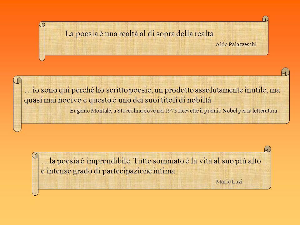 La poesia è una realtà al di sopra della realtà Aldo Palazzeschi …la poesia è imprendibile. Tutto sommato è la vita al suo più alto e intenso grado di