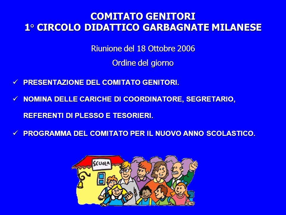 COMITATO GENITORI 1° CIRCOLO DIDATTICO GARBAGNATE MILANESE Riunione del 18 Ottobre 2006 Ordine del giorno PRESENTAZIONE DEL COMITATO GENITORI.