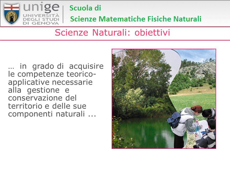 Scienze Naturali: obiettivi … in grado di acquisire le competenze teorico- applicative necessarie alla gestione e conservazione del territorio e delle