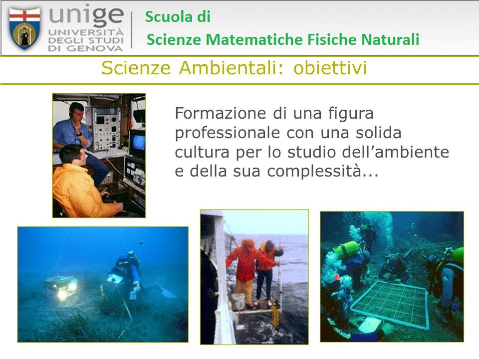 Scienze Ambientali: obiettivi Formazione di una figura professionale con una solida cultura per lo studio dellambiente e della sua complessità...