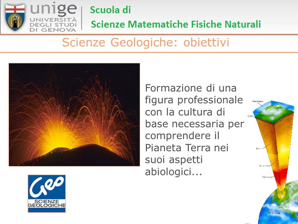 Scienze Geologiche: obiettivi Formazione di una figura professionale con la cultura di base necessaria per comprendere il Pianeta Terra nei suoi aspet