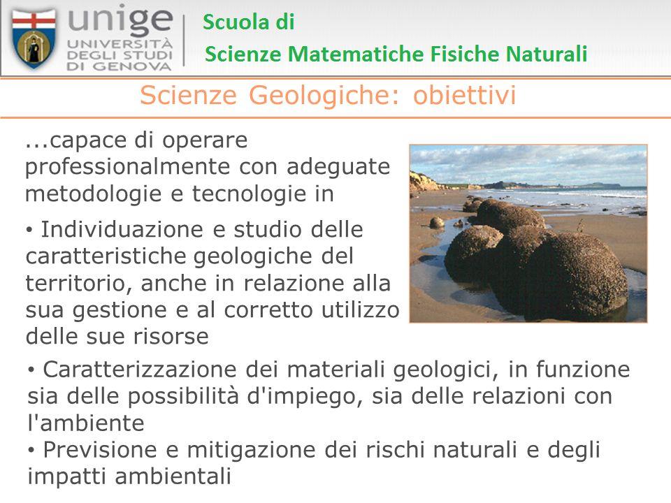 Scienze Geologiche: obiettivi...capace di operare professionalmente con adeguate metodologie e tecnologie in Individuazione e studio delle caratterist