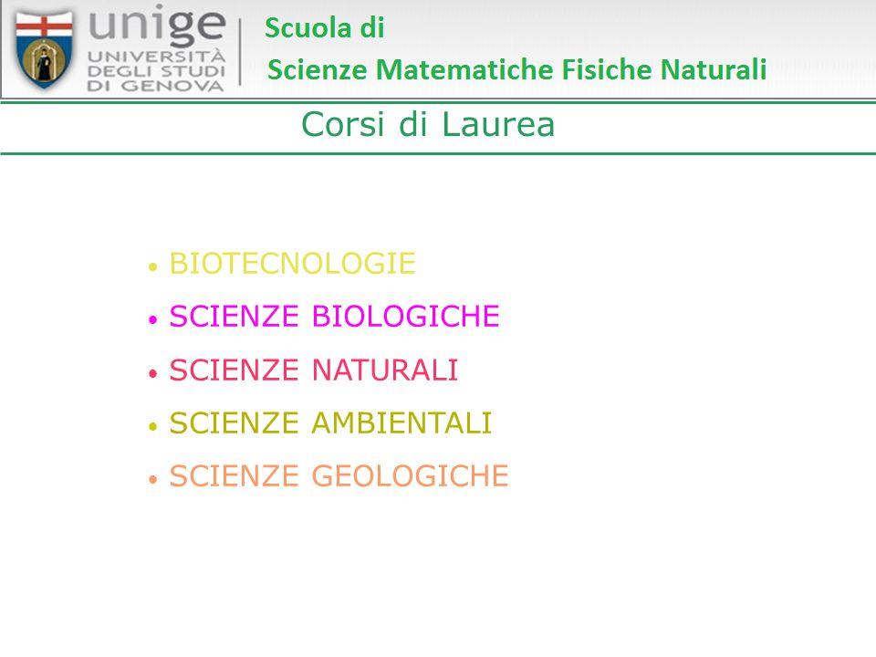 Corsi di Laurea BIOTECNOLOGIE SCIENZE BIOLOGICHE SCIENZE NATURALI SCIENZE AMBIENTALI SCIENZE GEOLOGICHE