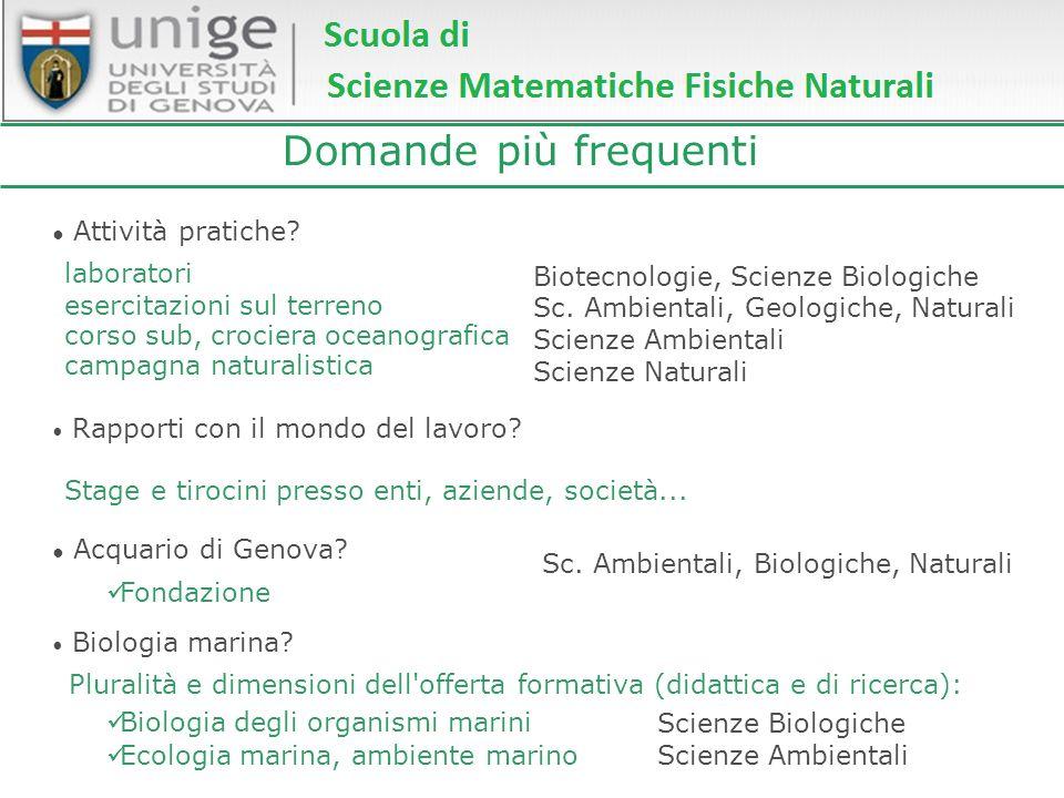 Domande più frequenti Attività pratiche? Biotecnologie, Scienze Biologiche Sc. Ambientali, Geologiche, Naturali Scienze Ambientali Scienze Naturali la