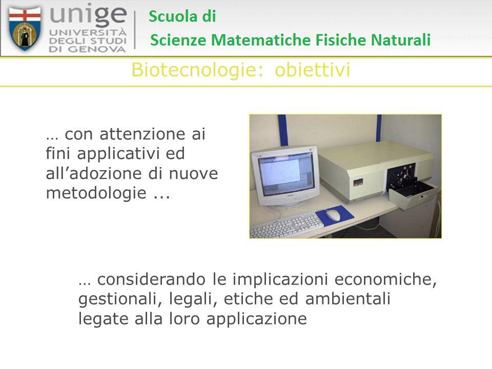 Biotecnologie: obiettivi … con attenzione ai fini applicativi ed alladozione di nuove metodologie... … considerando le implicazioni economiche, gestio