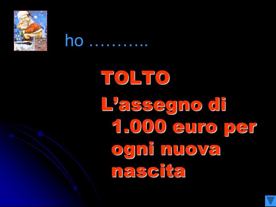 TOLTO Lassegno di 1.000 euro per ogni nuova nascita ho ………..