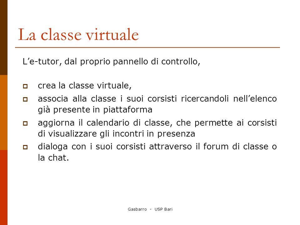 Gasbarro - USP Bari La classe virtuale Le-tutor, dal proprio pannello di controllo, crea la classe virtuale, associa alla classe i suoi corsisti ricer