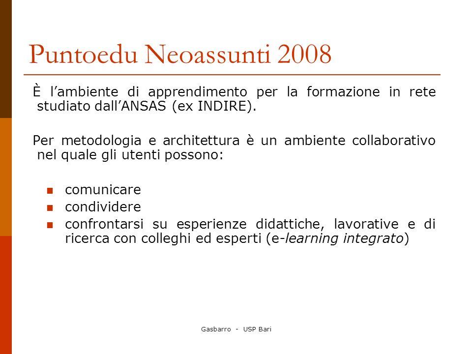 Gasbarro - USP Bari Puntoedu Neoassunti 2008 È lambiente di apprendimento per la formazione in rete studiato dallANSAS (ex INDIRE). Per metodologia e