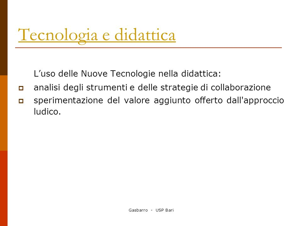 Gasbarro - USP Bari Tecnologia e didattica Luso delle Nuove Tecnologie nella didattica: analisi degli strumenti e delle strategie di collaborazione sp