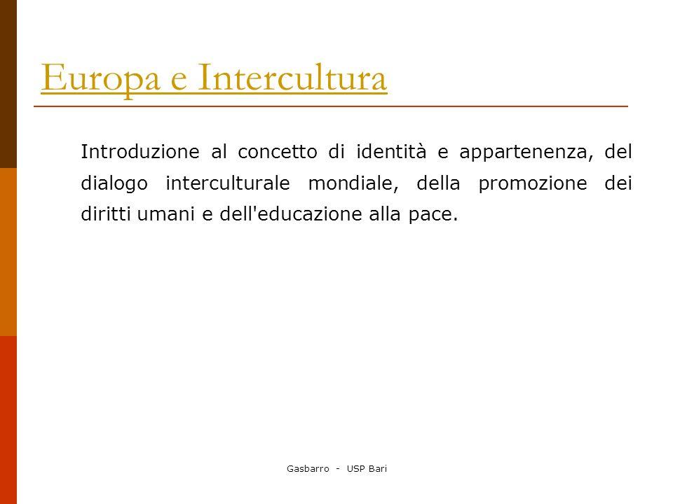 Gasbarro - USP Bari Europa e Intercultura Introduzione al concetto di identità e appartenenza, del dialogo interculturale mondiale, della promozione d