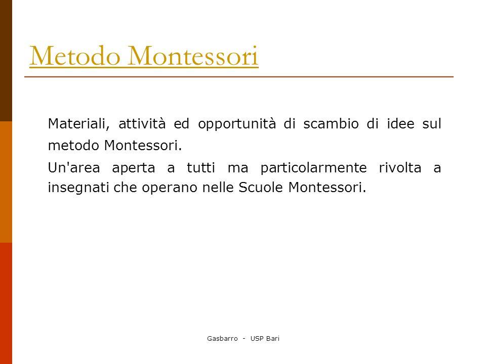 Gasbarro - USP Bari Metodo Montessori Materiali, attività ed opportunità di scambio di idee sul metodo Montessori. Un'area aperta a tutti ma particola