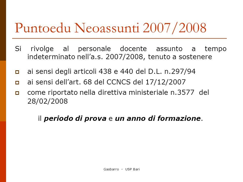 Gasbarro - USP Bari Puntoedu Neoassunti 2007/2008 Si rivolge al personale docente assunto a tempo indeterminato nella.s. 2007/2008, tenuto a sostenere