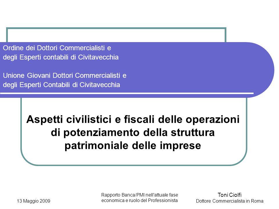 13 Maggio 2009 Rapporto Banca/PMI nell'attuale fase economica e ruolo del Professionista Aspetti civilistici e fiscali delle operazioni di potenziamen