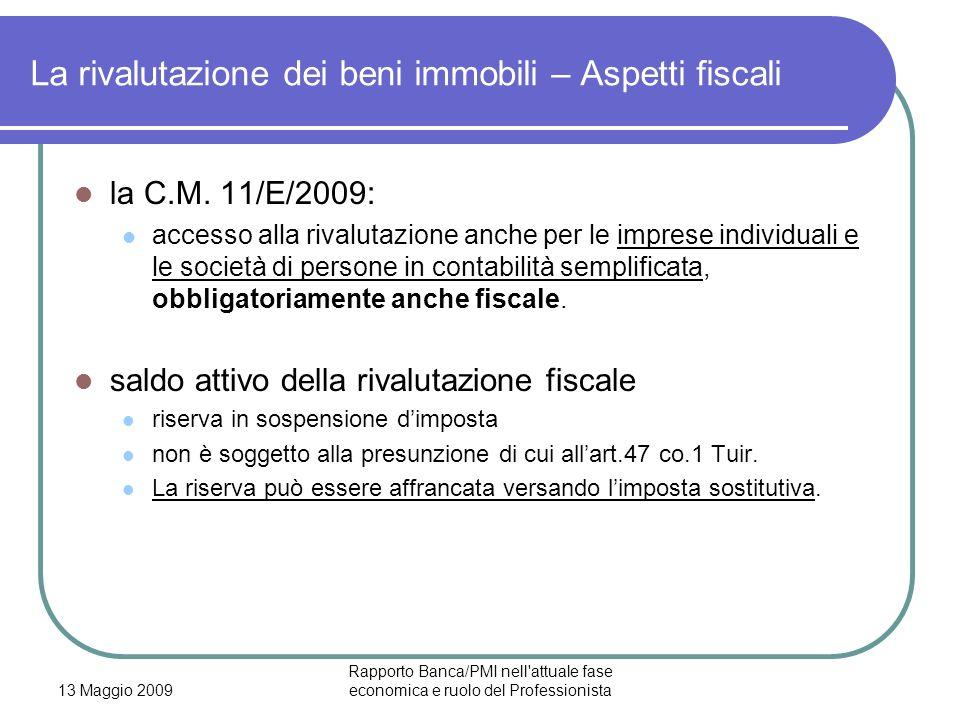 13 Maggio 2009 Rapporto Banca/PMI nell'attuale fase economica e ruolo del Professionista La rivalutazione dei beni immobili – Aspetti fiscali la C.M.