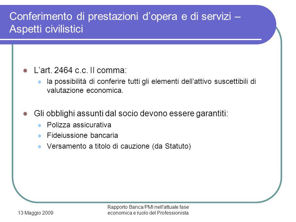 13 Maggio 2009 Rapporto Banca/PMI nell'attuale fase economica e ruolo del Professionista Conferimento di prestazioni dopera e di servizi – Aspetti civ