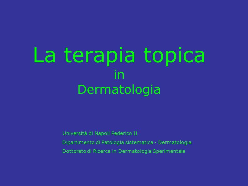 La terapia topica in Dermatologia Università di Napoli Federico II Dipartimento di Patologia sistematica - Dermatologia Dottorato di Ricerca in Dermat