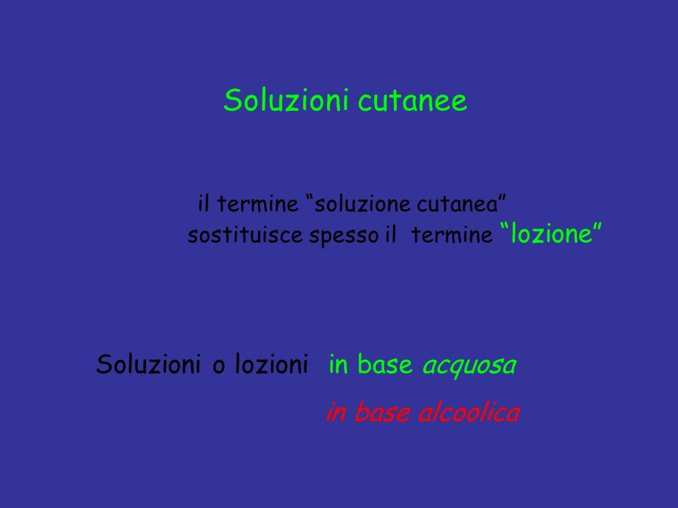 Soluzioni cutanee il termine soluzione cutanea sostituisce spesso il termine lozione Soluzioni o lozioni in base acquosa in base alcoolica