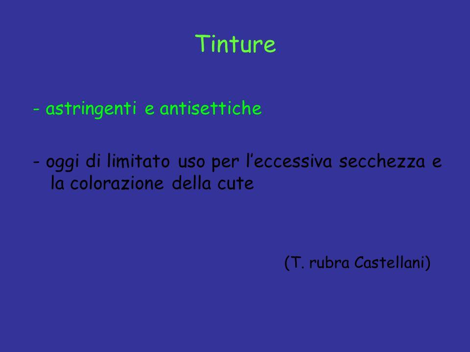 Tinture - astringenti e antisettiche - oggi di limitato uso per leccessiva secchezza e la colorazione della cute (T. rubra Castellani)