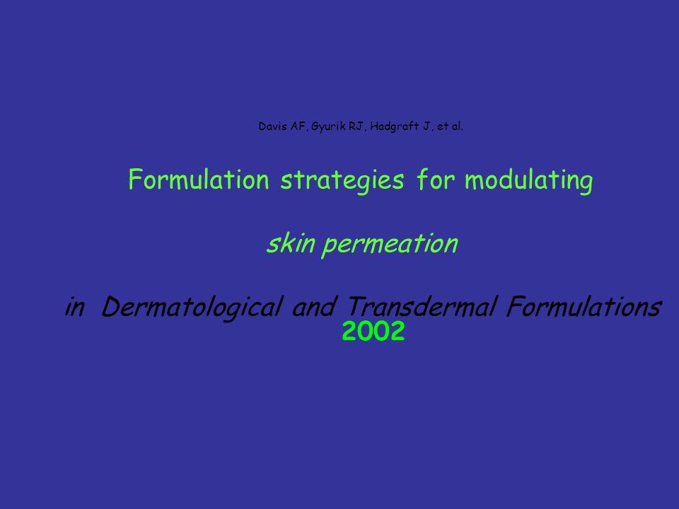 Davis AF, Gyurik RJ, Hadgraft J, et al. Formulation strategies for modulating skin permeation in Dermatological and Transdermal Formulations 2002