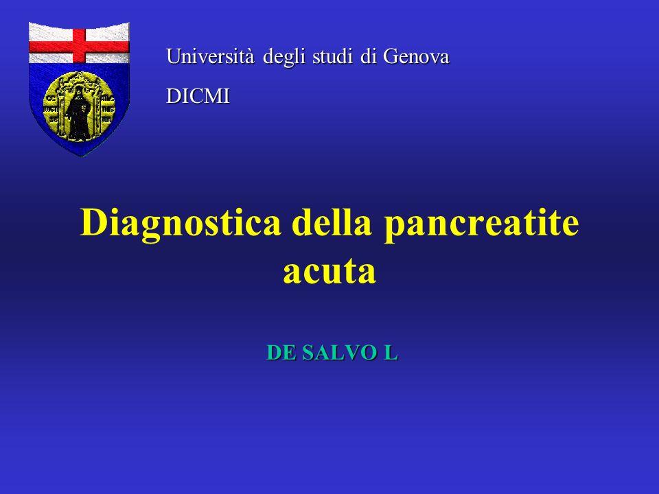 Diagnostica della pancreatite acuta DE SALVO L Università degli studi di Genova DICMI