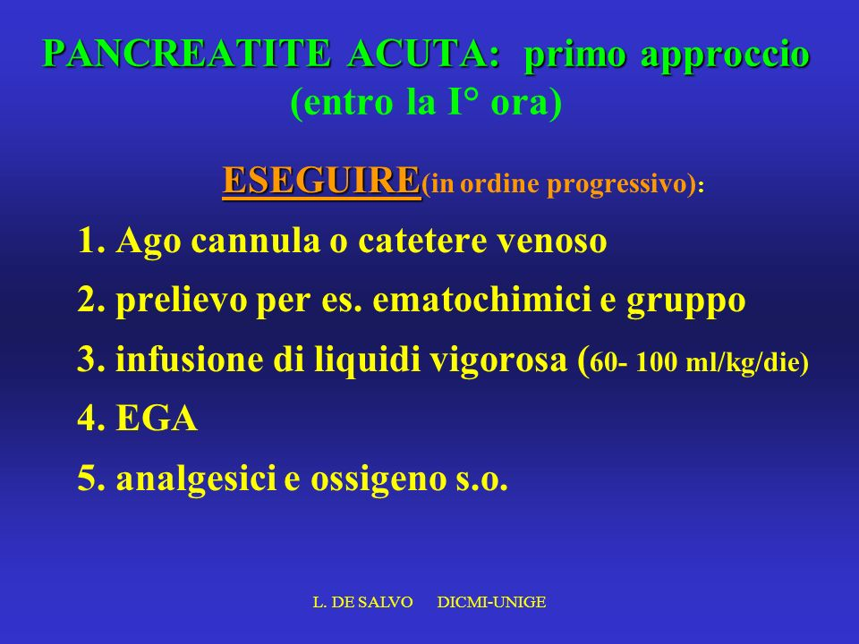 L. DE SALVO DICMI-UNIGE PANCREATITE ACUTA: primo approccio PANCREATITE ACUTA: primo approccio (entro la I° ora) ESEGUIRE ESEGUIRE (in ordine progressi