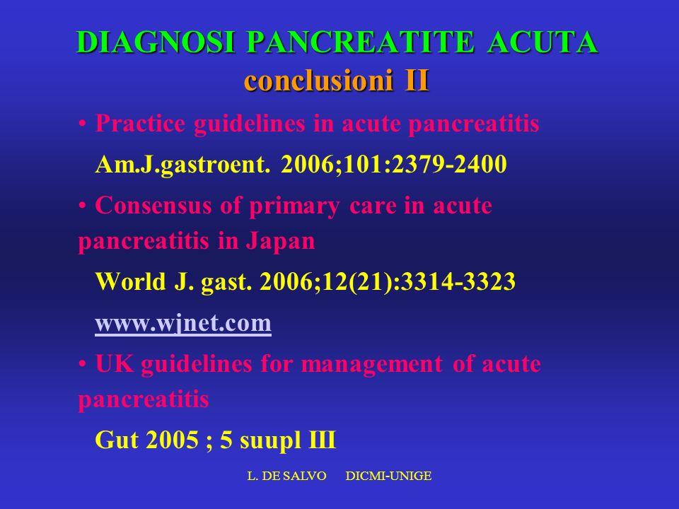 L. DE SALVO DICMI-UNIGE DIAGNOSI PANCREATITE ACUTA conclusioni II Practice guidelines in acute pancreatitis Am.J.gastroent. 2006;101:2379-2400 Consens