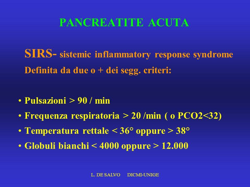 L. DE SALVO DICMI-UNIGE PANCREATITE ACUTA SIRS- sistemic inflammatory response syndrome Definita da due o + dei segg. criteri: Pulsazioni > 90 / min F