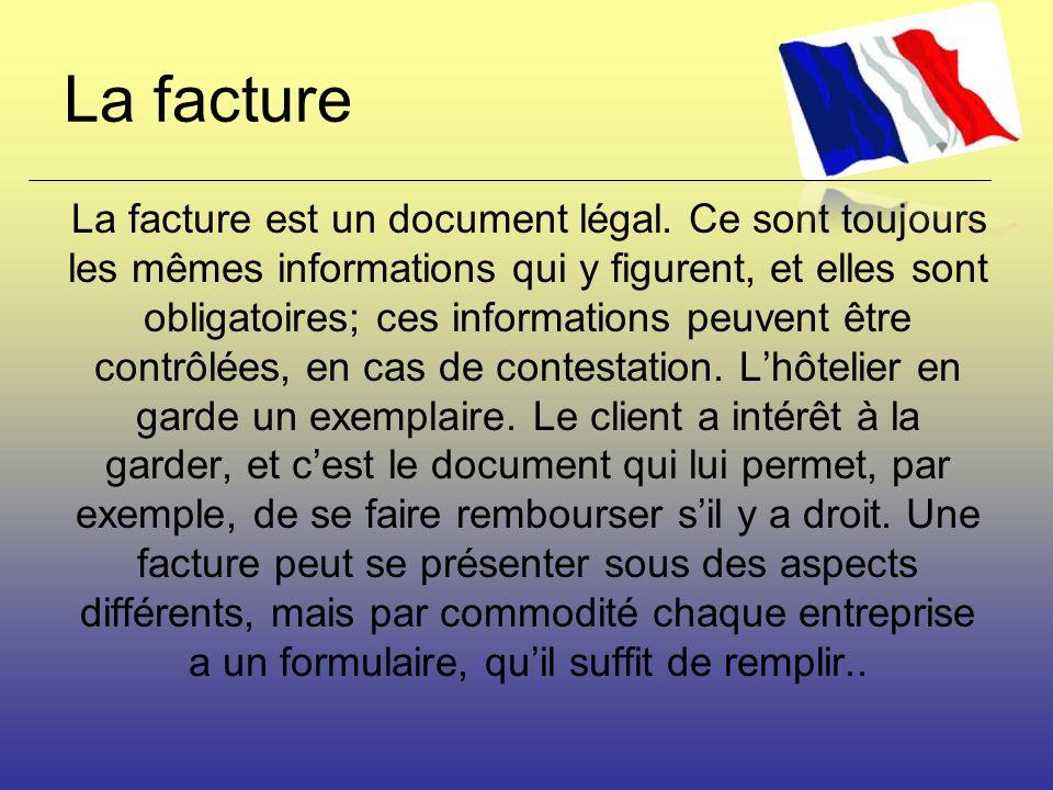 La facture La facture est un document légal. Ce sont toujours les mêmes informations qui y figurent, et elles sont obligatoires; ces informations peuv