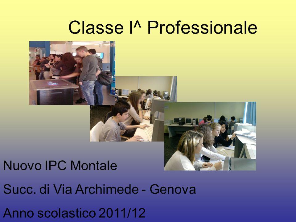 Classe I^ Professionale Nuovo IPC Montale Succ. di Via Archimede - Genova Anno scolastico 2011/12