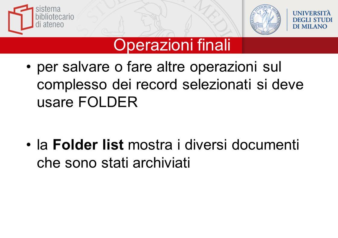 Operazioni finali per salvare o fare altre operazioni sul complesso dei record selezionati si deve usare FOLDER la Folder list mostra i diversi docume