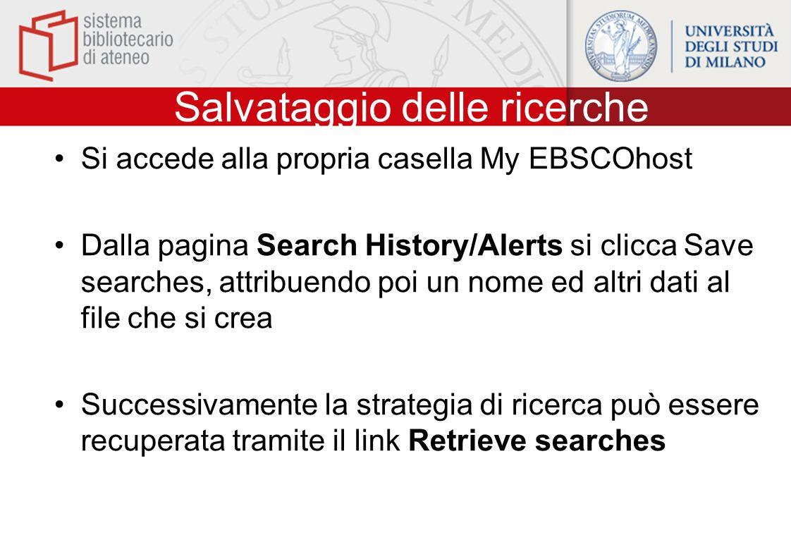 Salvataggio delle ricerche Si accede alla propria casella My EBSCOhost Dalla pagina Search History/Alerts si clicca Save searches, attribuendo poi un