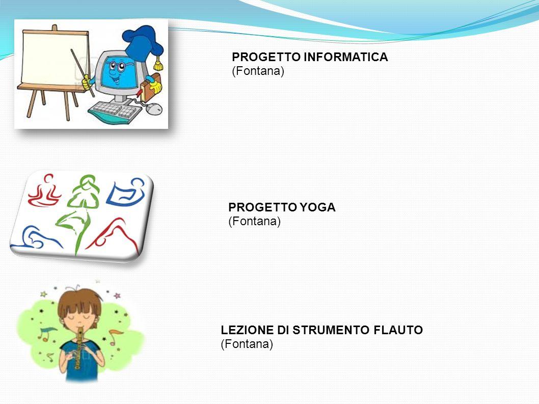 PROGETTO INFORMATICA (Fontana) PROGETTO YOGA (Fontana) LEZIONE DI STRUMENTO FLAUTO (Fontana)