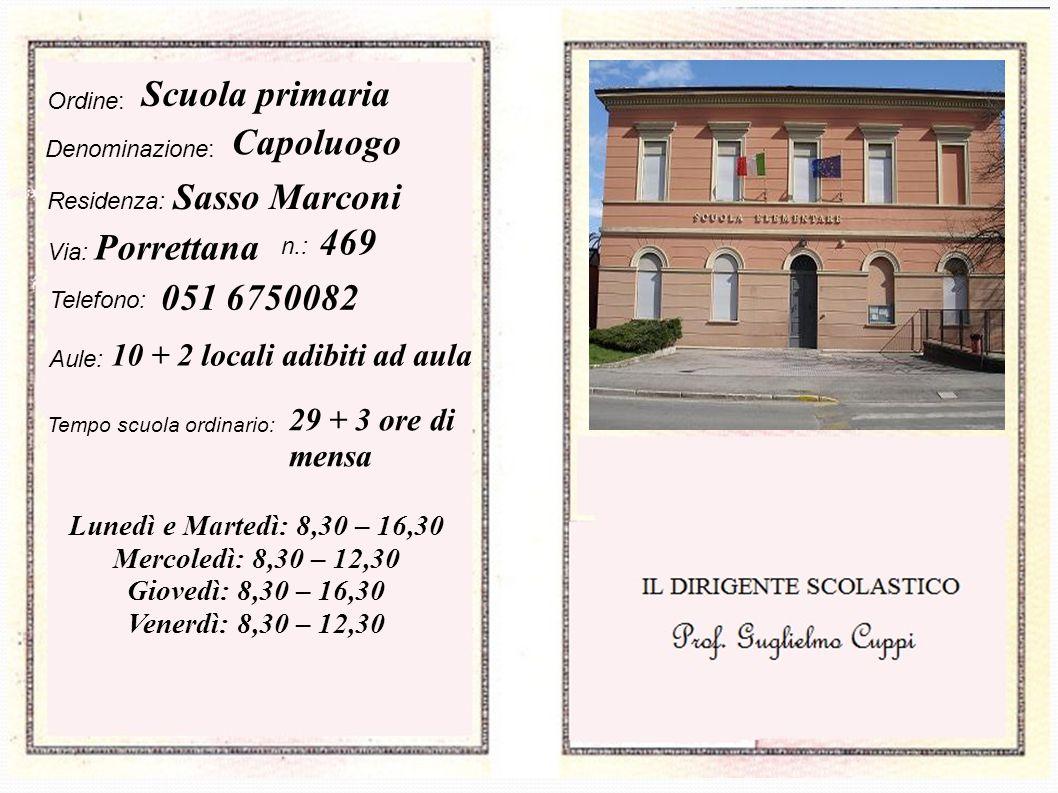 Ordine: Scuola primaria Denominazione: Capoluogo Residenza: Sasso Marconi Via: Porrettana n.: 469 Telefono: 051 6750082 Aule: 10 + 2 locali adibiti ad