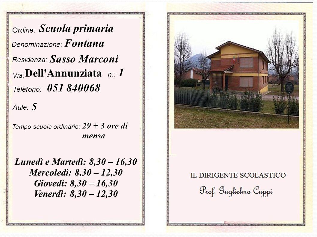 Ordine: Denominazione: Fontana Residenza: Sasso Marconi Via: Dell'Annunziata n.: Telefono: 051 840068 Aule: 5 Tempo scuola ordinario: 29 + 3 ore di me