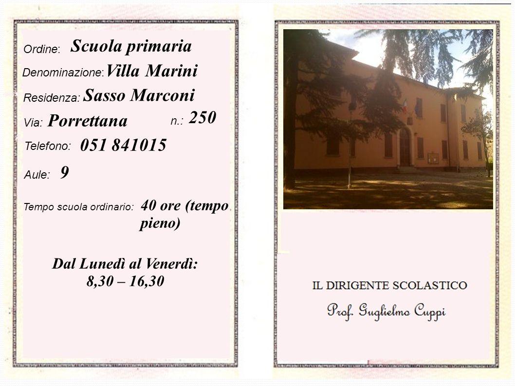 Ordine: Scuola primaria Denominazione: Villa Marini Residenza: Sasso Marconi Via: Porrettana n.: 250 Telefono: 051 841015 Aule: 9 Tempo scuola ordinar