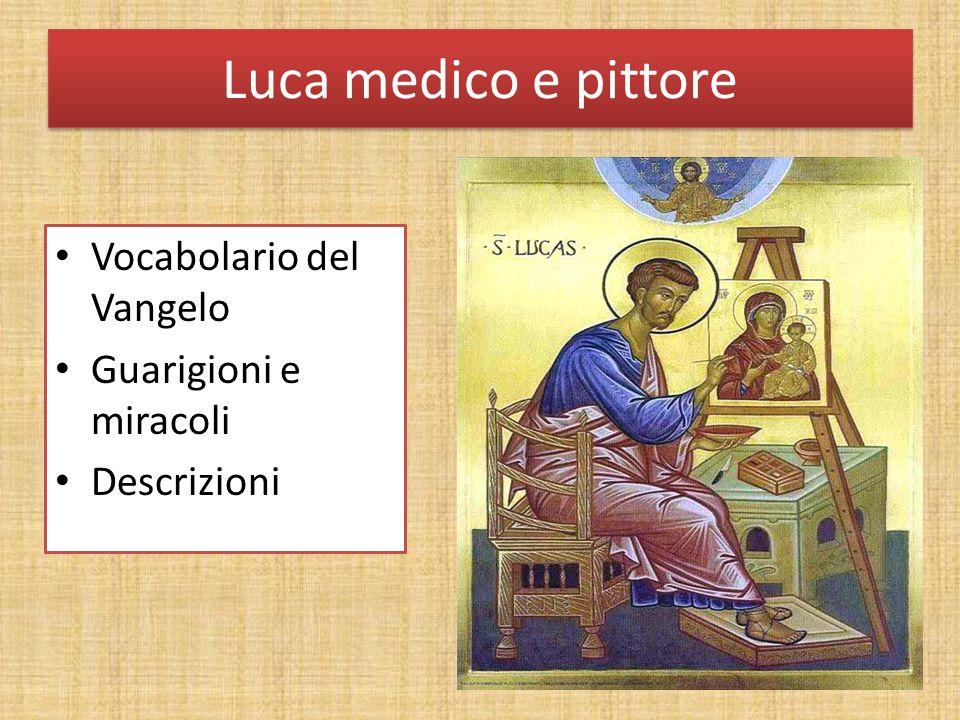 Luca medico e pittore Vocabolario del Vangelo Guarigioni e miracoli Descrizioni