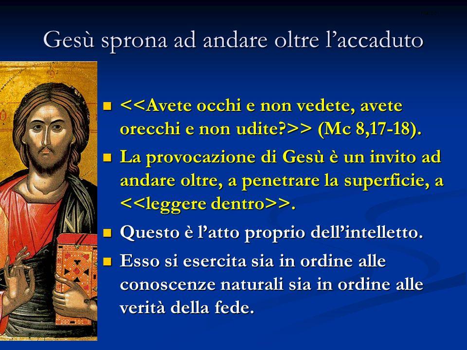 Gesù sprona ad andare oltre laccaduto > (Mc 8,17-18). > (Mc 8,17-18). La provocazione di Gesù è un invito ad andare oltre, a penetrare la superficie,