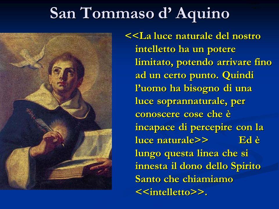 San Tommaso d Aquino > Ed è lungo questa linea che si innesta il dono dello Spirito Santo che chiamiamo >. > Ed è lungo questa linea che si innesta il