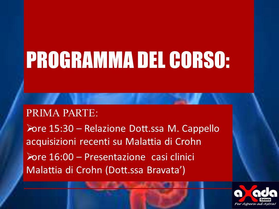 PROGRAMMA DEL CORSO: PRIMA PARTE: ore 15:30 – Relazione Dott.ssa M. Cappello acquisizioni recenti su Malattia di Crohn ore 16:00 – Presentazione casi