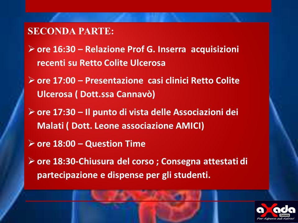 SECONDA PARTE: ore 16:30 – Relazione Prof G. Inserra acquisizioni recenti su Retto Colite Ulcerosa ore 17:00 – Presentazione casi clinici Retto Colite