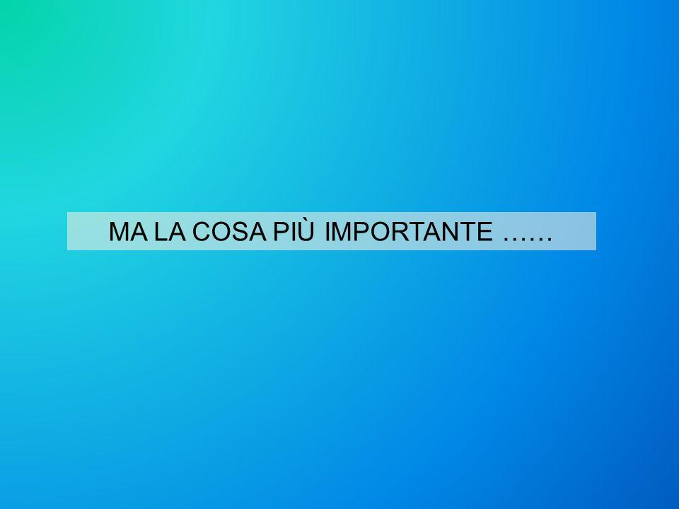 MA LA COSA PIÙ IMPORTANTE ……