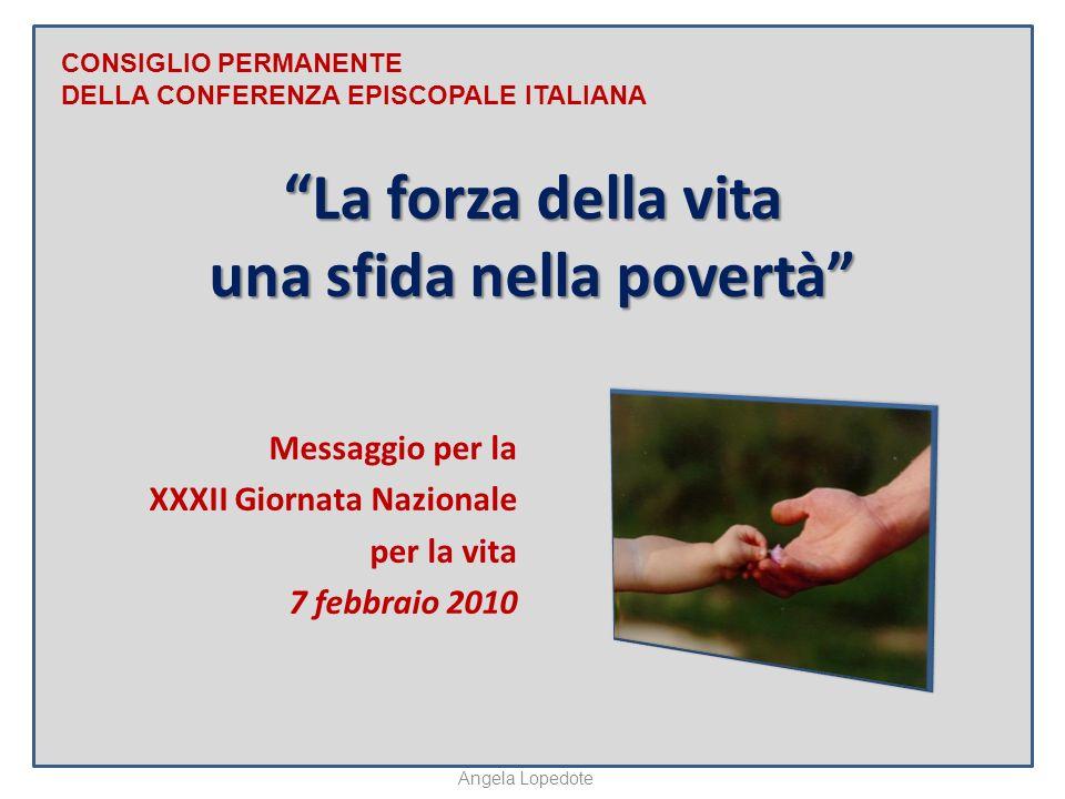 La forza della vita una sfida nella povertà Messaggio per la XXXII Giornata Nazionale per la vita 7 febbraio 2010 CONSIGLIO PERMANENTE DELLA CONFERENZA EPISCOPALE ITALIANA Angela Lopedote