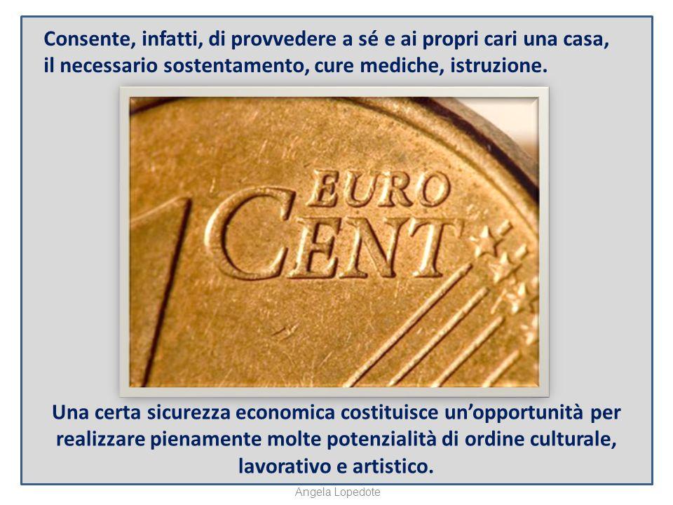 Una certa sicurezza economica costituisce unopportunità per realizzare pienamente molte potenzialità di ordine culturale, lavorativo e artistico.