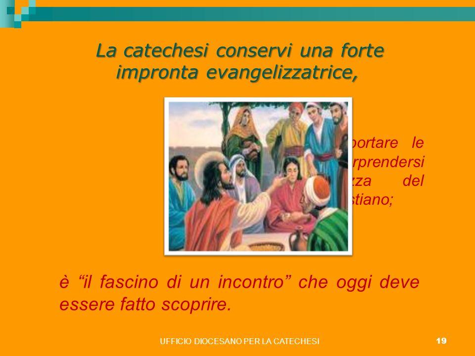 capacità di portare le persone a sorprendersi della bellezza del messaggio cristiano; UFFICIO DIOCESANO PER LA CATECHESI 19 ritardo La catechesi conse