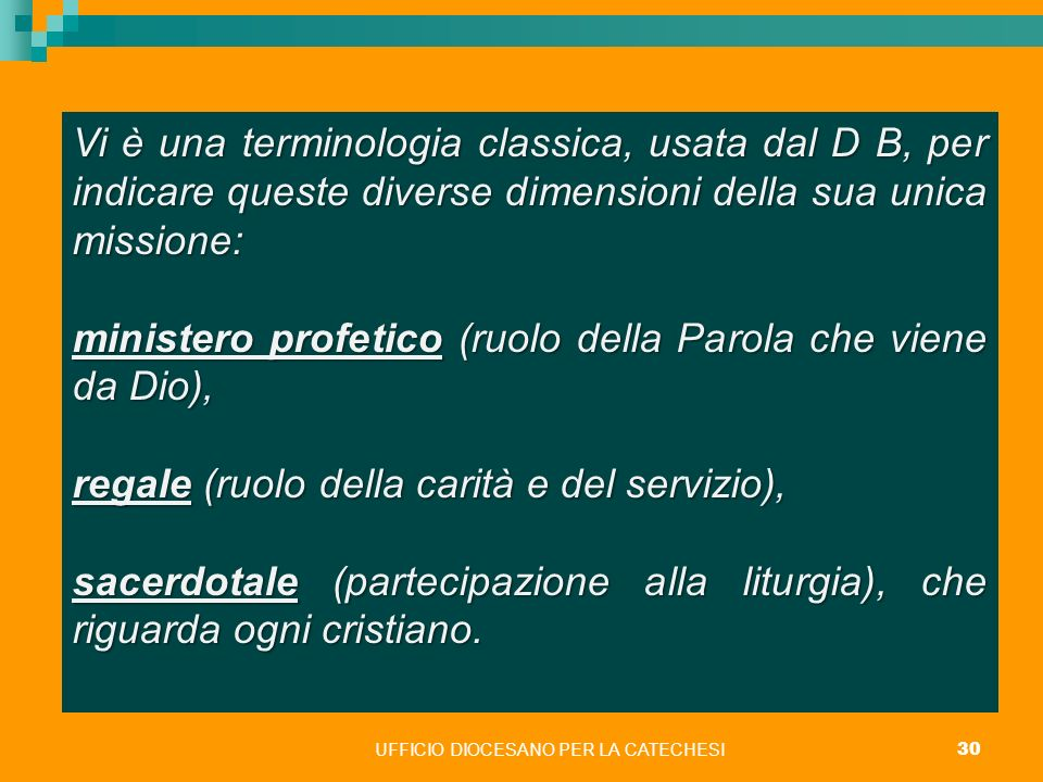 UFFICIO DIOCESANO PER LA CATECHESI 30 Vi è una terminologia classica, usata dal D B, per indicare queste diverse dimensioni della sua unica missione: