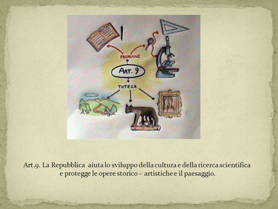 Art.9. La Repubblica aiuta lo sviluppo della cultura e della ricerca scientifica e protegge le opere storico – artistiche e il paesaggio.