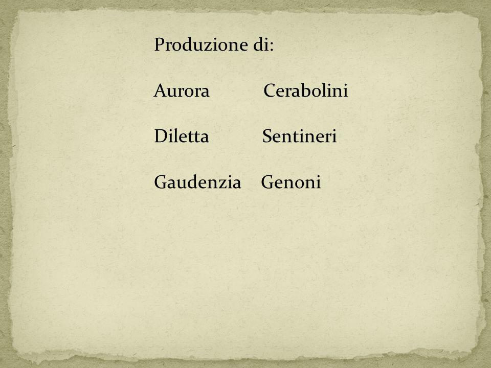 Produzione di: Aurora Cerabolini Diletta Sentineri Gaudenzia Genoni
